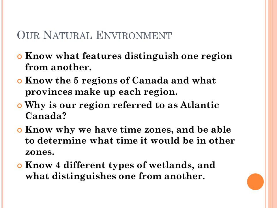 O UR N ATURAL E NVIRONMENT Know what features distinguish one region from another.