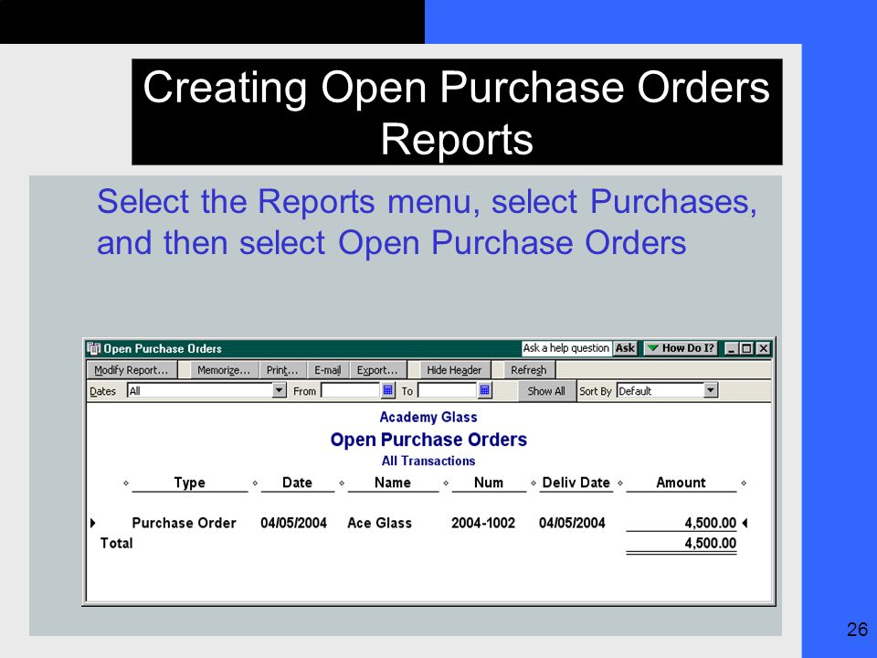 26 Creating Open Purchase Orders Reports Select the Reports menu, select Purchases, and then select Open Purchase Orders