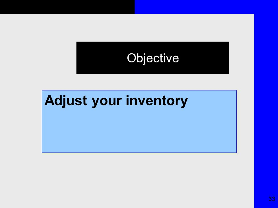 33 Objective Adjust your inventory