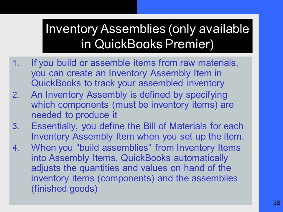 38 Inventory Assemblies (only available in QuickBooks Premier) 1.