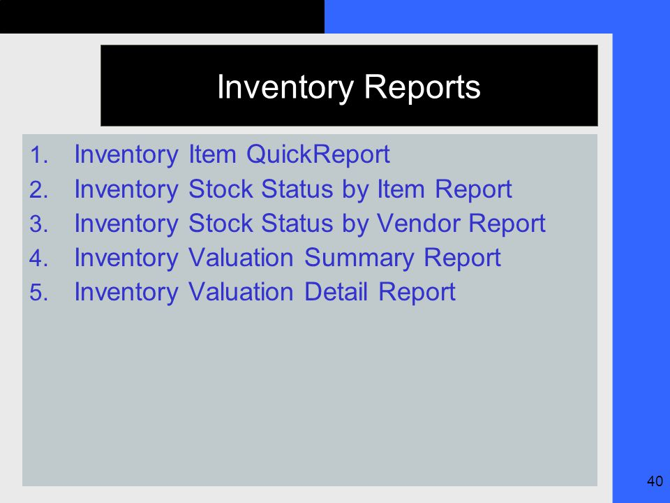 40 Inventory Reports 1. Inventory Item QuickReport 2.