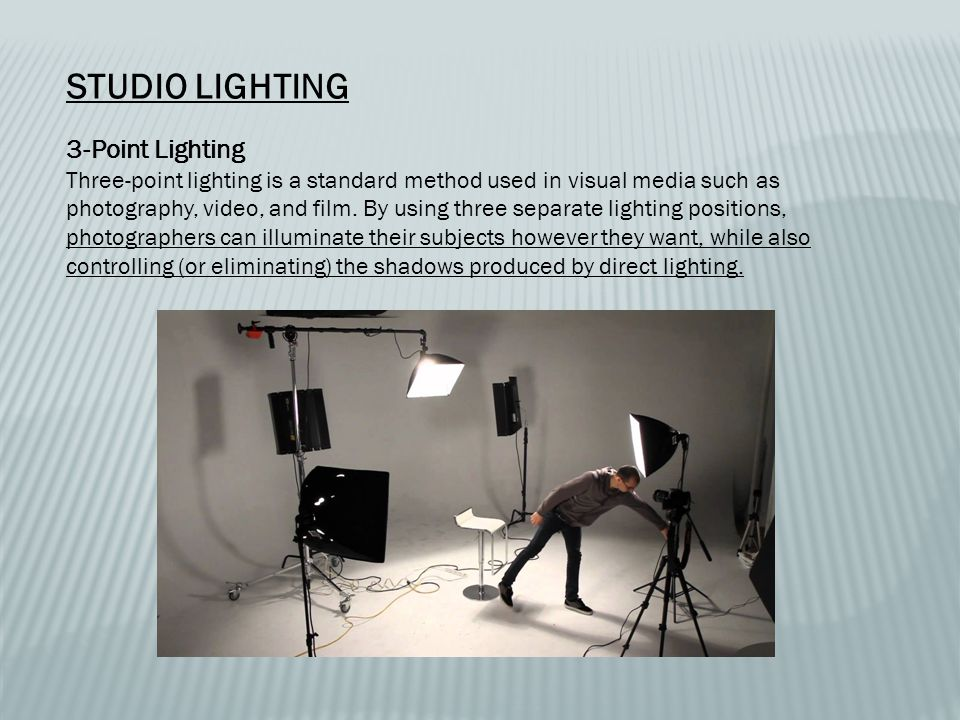 STUDIO LIGHTING 3-Point Lighting Three-point lighting is a standard method used in visual media such as photography, video, and film.