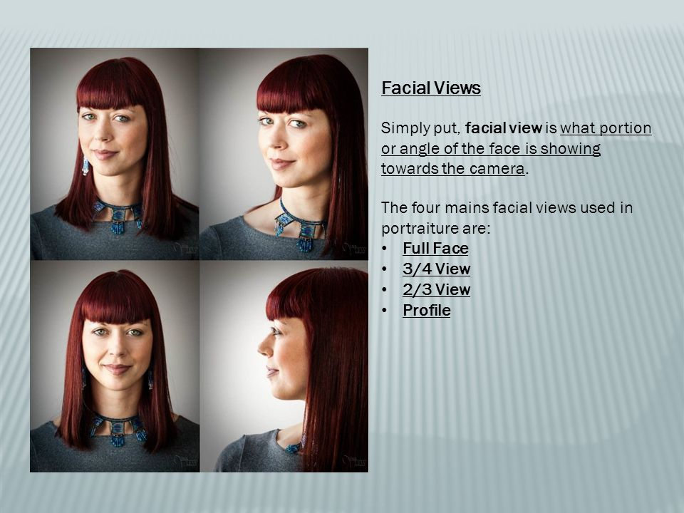 Facial Views Simply put, facial view is what portion or angle of the face is showing towards the camera.