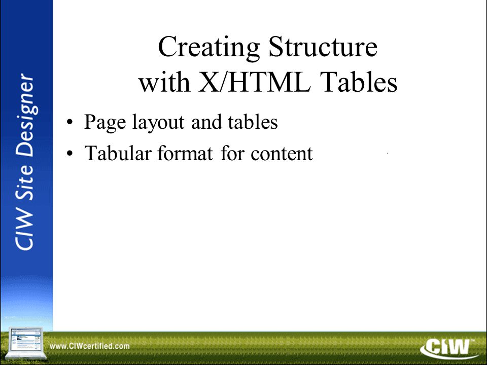 Creating Structure with X/HTML Tables Page layout and tables Tabular format for content