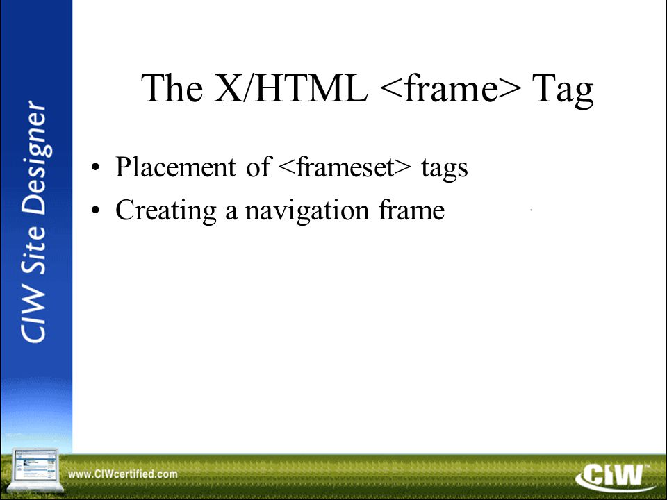 The X/HTML Tag Placement of tags Creating a navigation frame