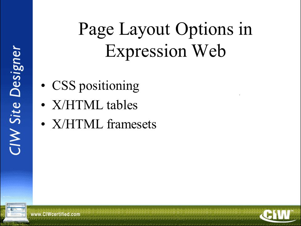 Page Layout Options in Expression Web CSS positioning X/HTML tables X/HTML framesets