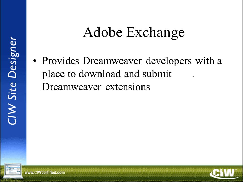 Adobe Exchange Provides Dreamweaver developers with a place to download and submit Dreamweaver extensions