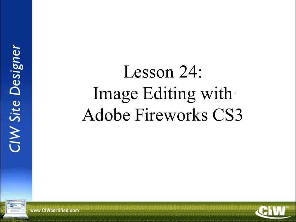 Lesson 24: Image Editing with Adobe Fireworks CS3