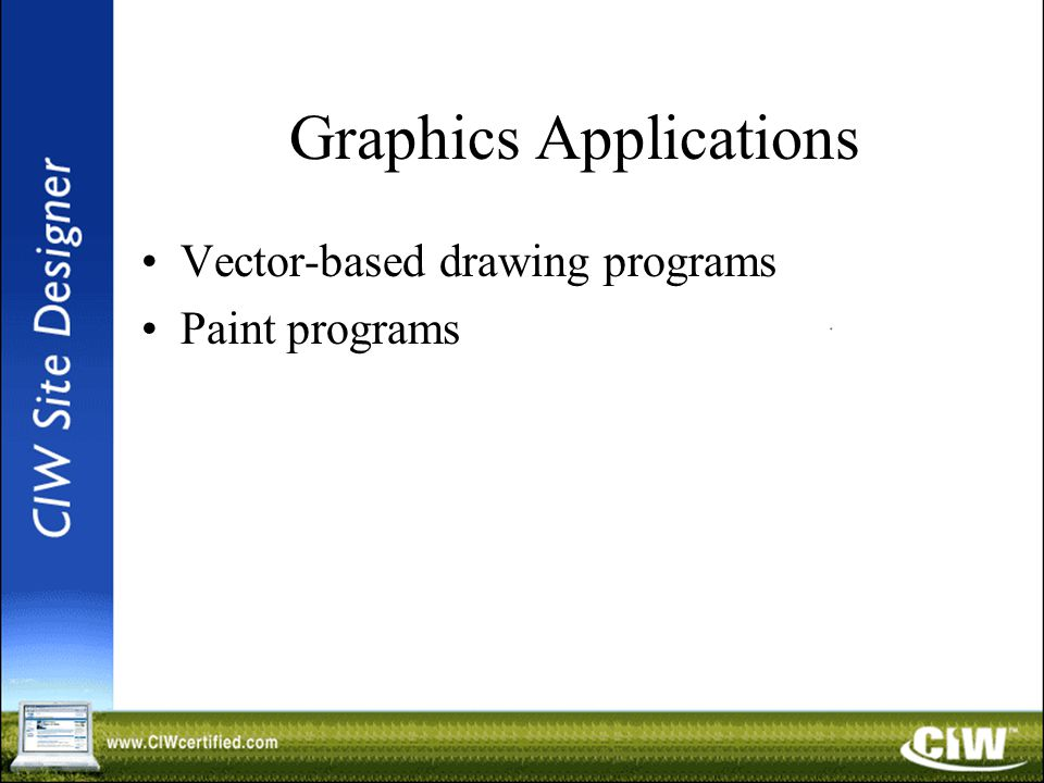 Graphics Applications Vector-based drawing programs Paint programs