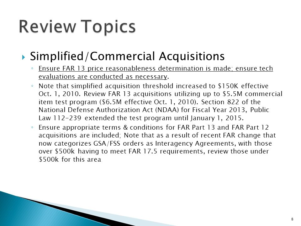  Simplified/Commercial Acquisitions ◦ Ensure FAR 13 price reasonableness determination is made; ensure tech evaluations are conducted as necessary.