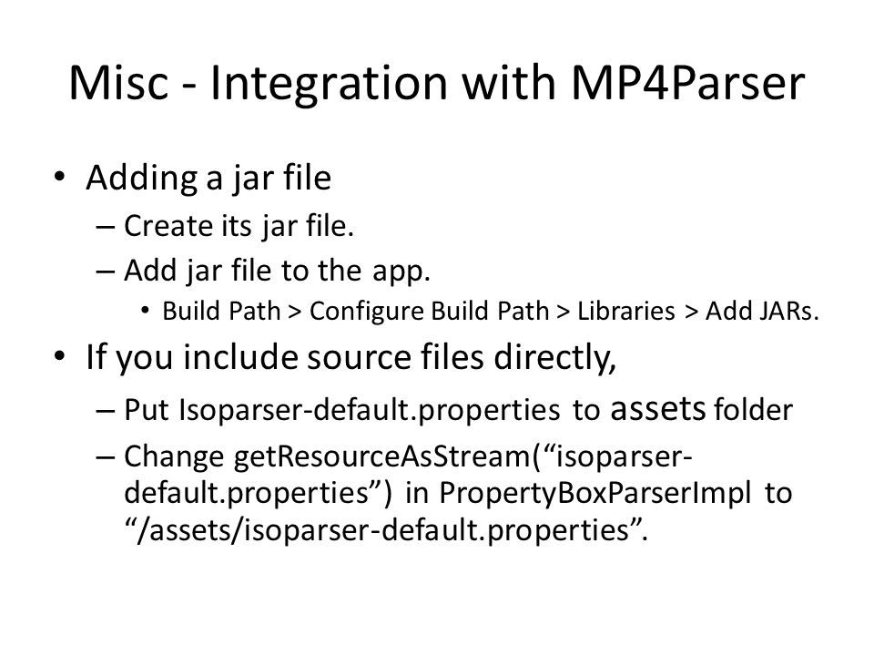 Misc - Integration with MP4Parser Adding a jar file – Create its jar file.