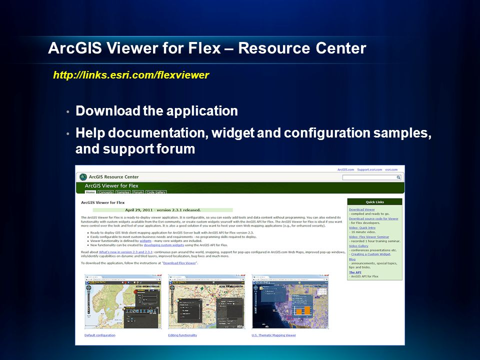 ArcGIS Viewer for Flex – Resource Center Download the application Help documentation, widget and configuration samples, and support forum