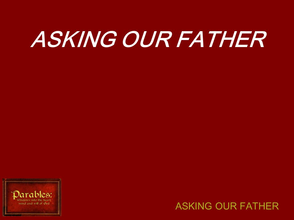 ASKING OUR FATHER