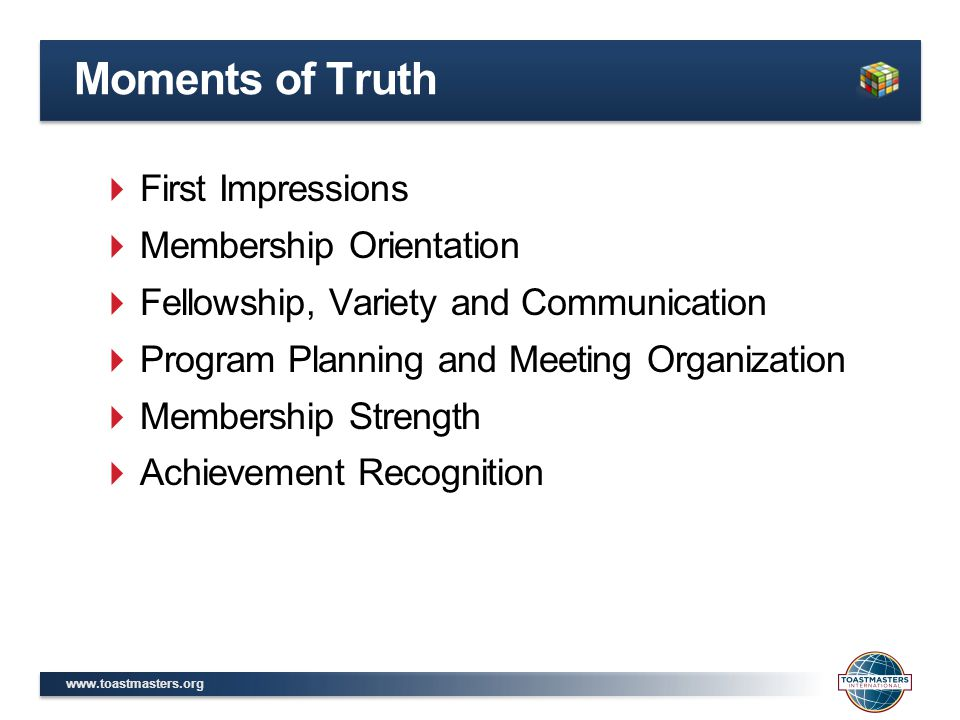  First Impressions  Membership Orientation  Fellowship, Variety and Communication  Program Planning and Meeting Organization  Membership Strength  Achievement Recognition Moments of Truth