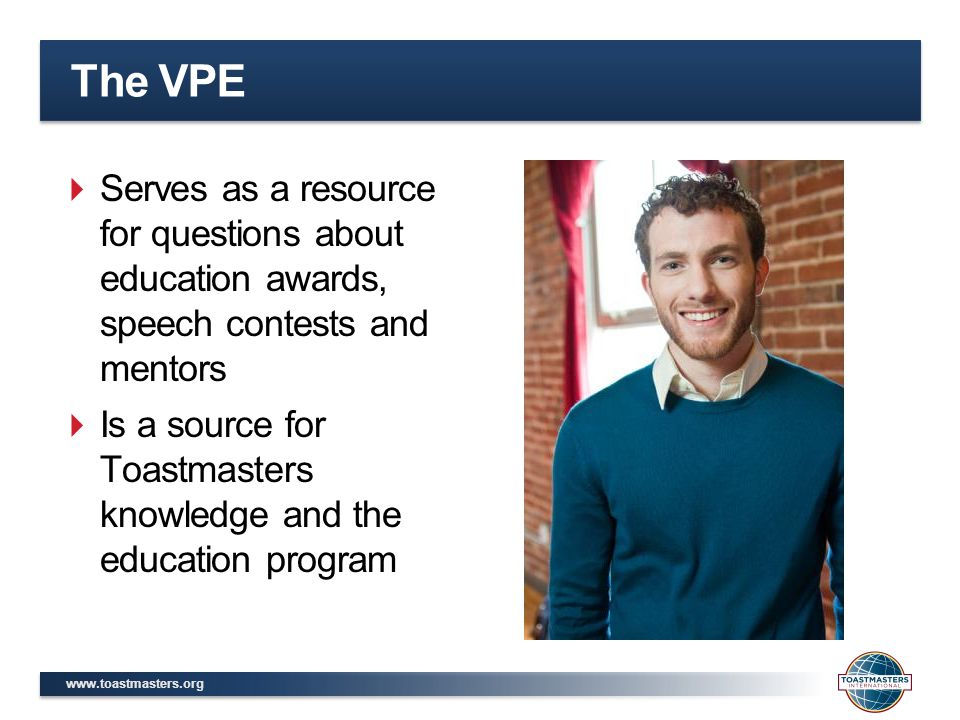The VPE  Serves as a resource for questions about education awards, speech contests and mentors  Is a source for Toastmasters knowledge and the education program