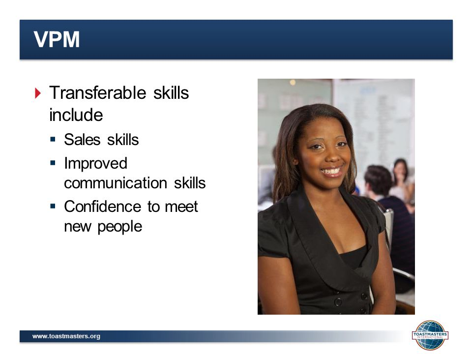 VPM  Transferable skills include  Sales skills  Improved communication skills  Confidence to meet new people