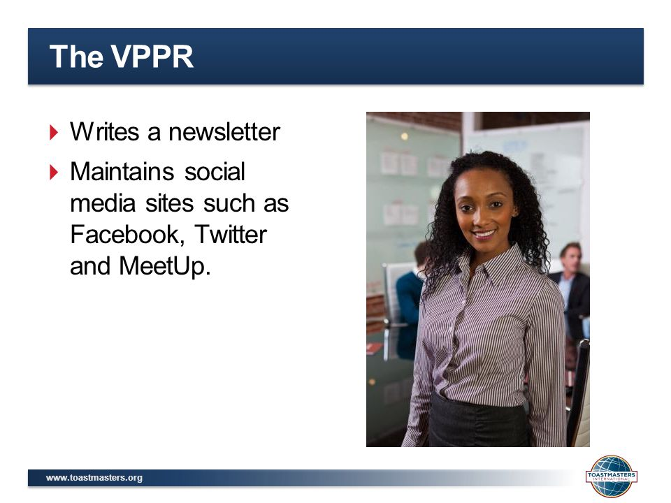 The VPPR  Writes a newsletter  Maintains social media sites such as Facebook, Twitter and MeetUp.