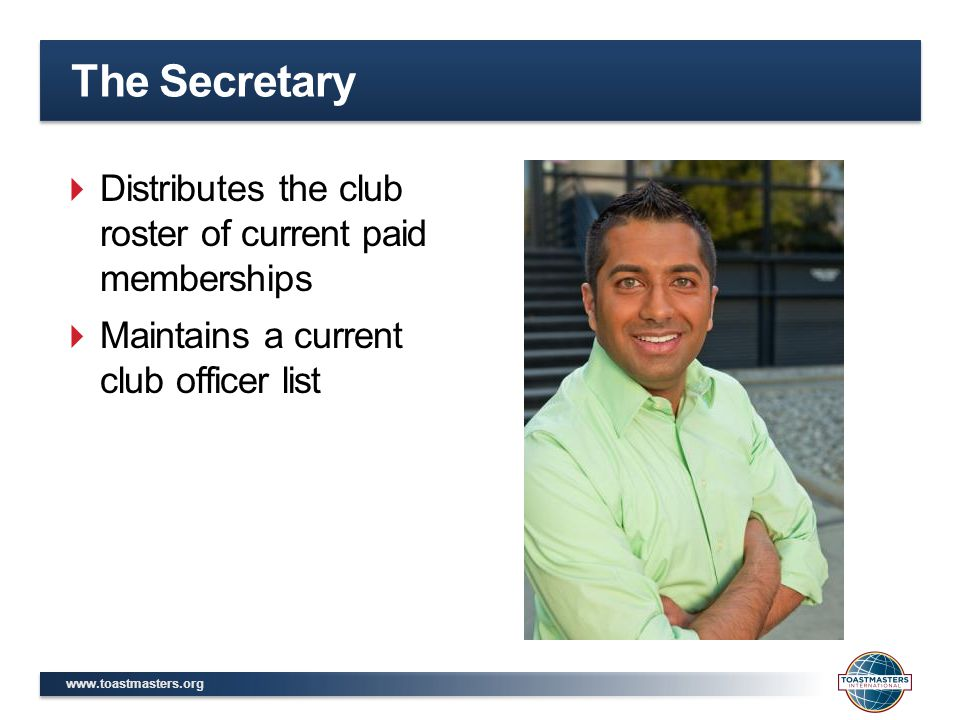 The Secretary  Distributes the club roster of current paid memberships  Maintains a current club officer list