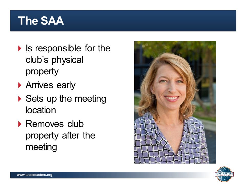 The SAA  Is responsible for the club's physical property  Arrives early  Sets up the meeting location  Removes club property after the meeting