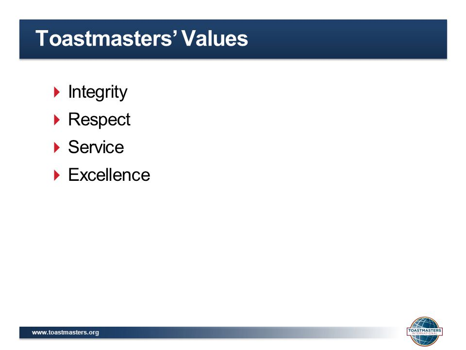  Integrity  Respect  Service  Excellence Toastmasters' Values