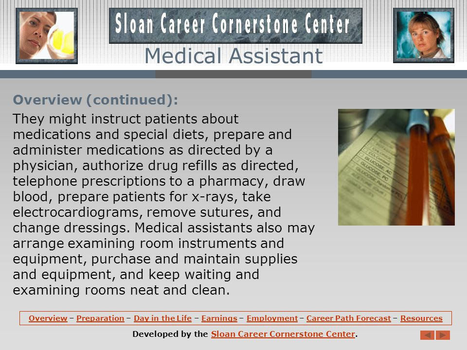 Overview (continued): For clinical medical assistants, duties vary according to what is allowed by state law.