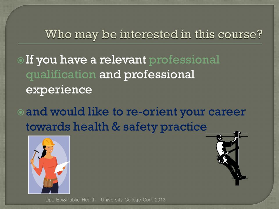  If you have a relevant professional qualification and professional experience  and would like to re-orient your career towards health & safety practice Dpt.