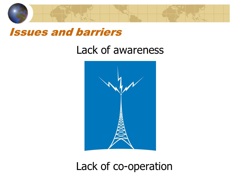 Issues and barriers Lack of awareness Lack of co-operation