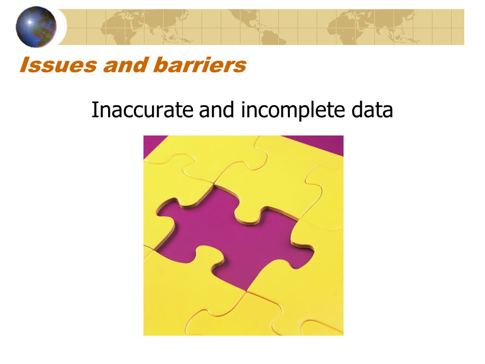 Issues and barriers Inaccurate and incomplete data