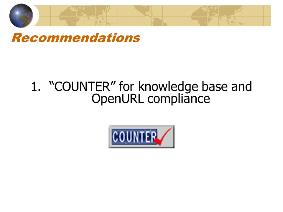 Recommendations 1. COUNTER for knowledge base and OpenURL compliance