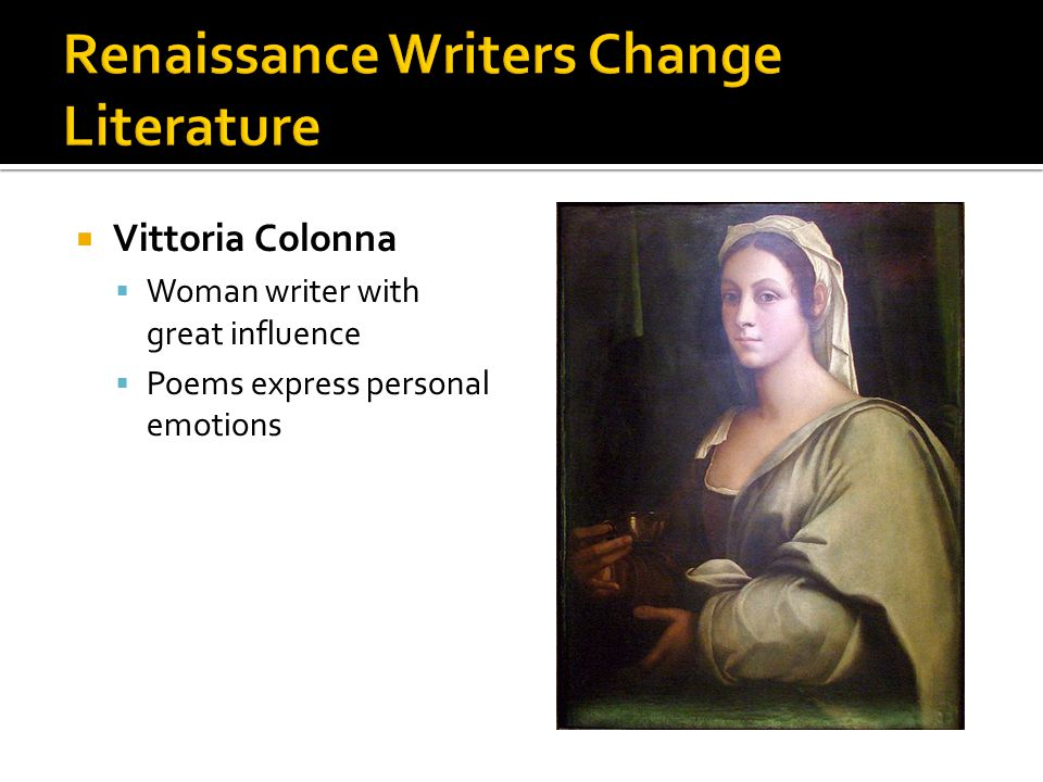  Vittoria Colonna  Woman writer with great influence  Poems express personal emotions