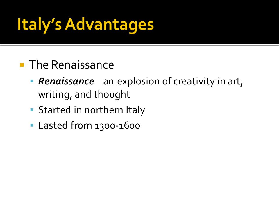  The Renaissance  Renaissance—an explosion of creativity in art, writing, and thought  Started in northern Italy  Lasted from