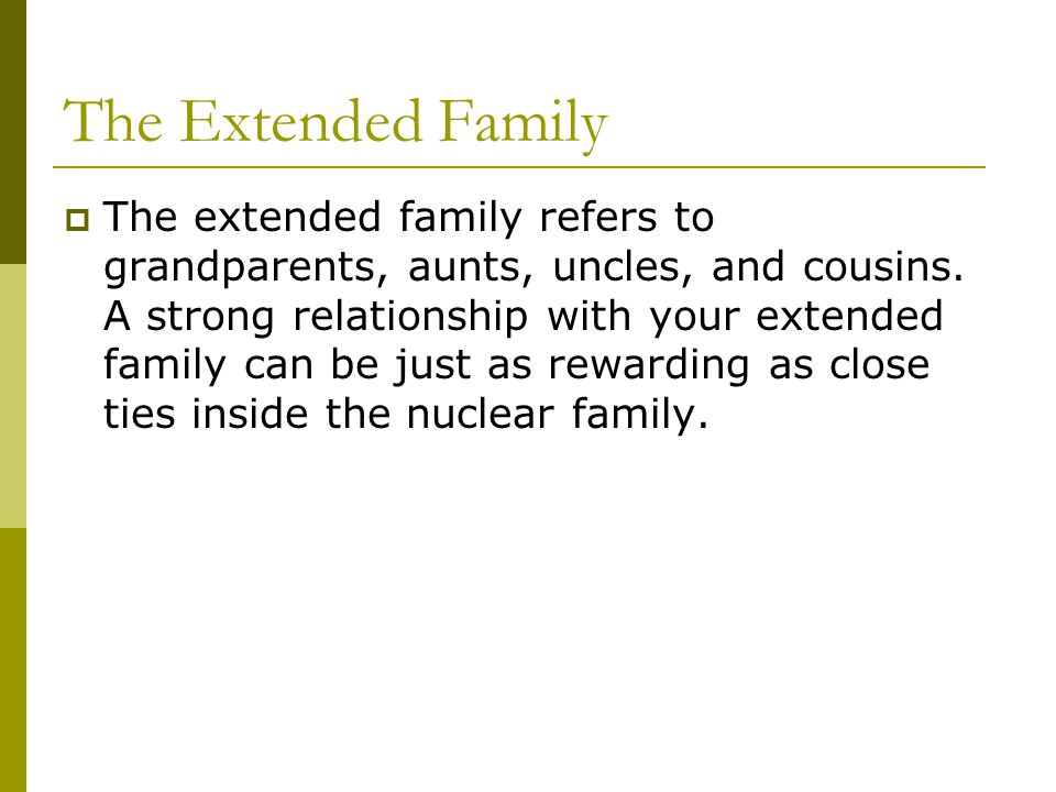 The Extended Family  The extended family refers to grandparents, aunts, uncles, and cousins.