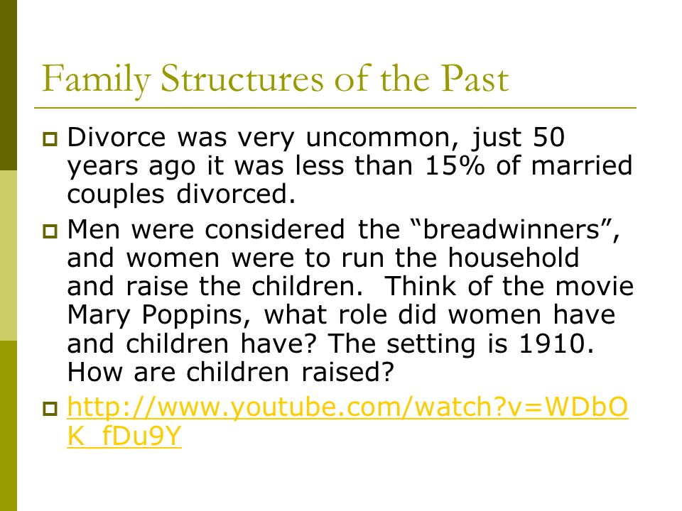 Family Structures of the Past  Divorce was very uncommon, just 50 years ago it was less than 15% of married couples divorced.