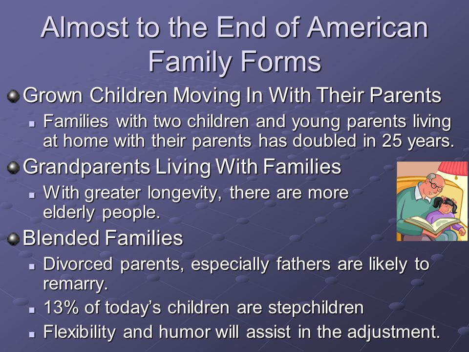 Almost to the End of American Family Forms Grown Children Moving In With Their Parents Families with two children and young parents living at home with their parents has doubled in 25 years.
