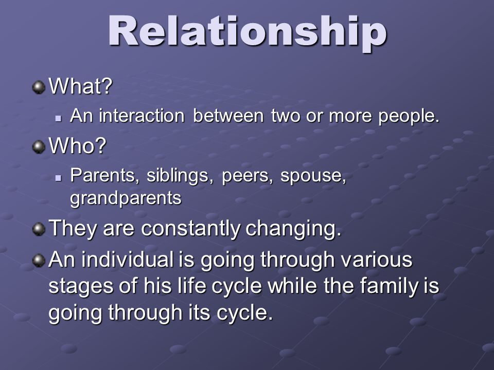 RelationshipWhat. An interaction between two or more people.
