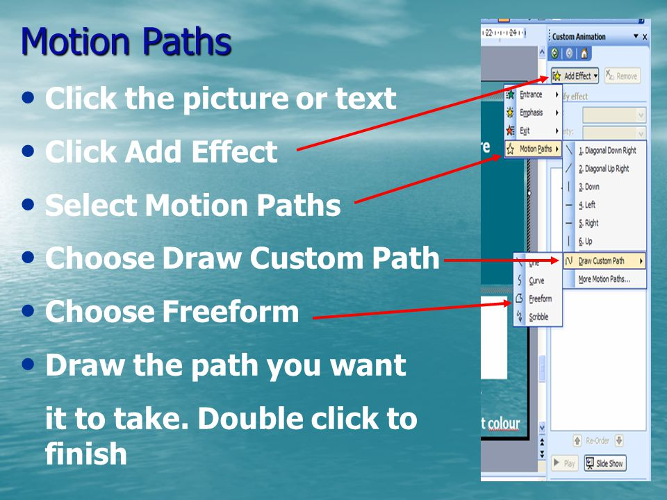 Emphasis Slideshow – Custom Animation Click on object to animate – text or picture Select Add Effect Choose Emphasis Choose the emphasis you want