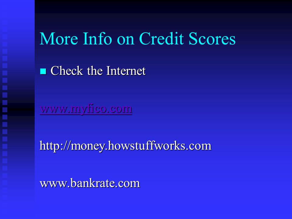 More Info on Credit Scores n Check the Internet