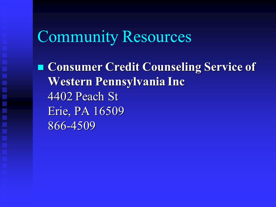 Community Resources n Consumer Credit Counseling Service of Western Pennsylvania Inc 4402 Peach St Erie, PA