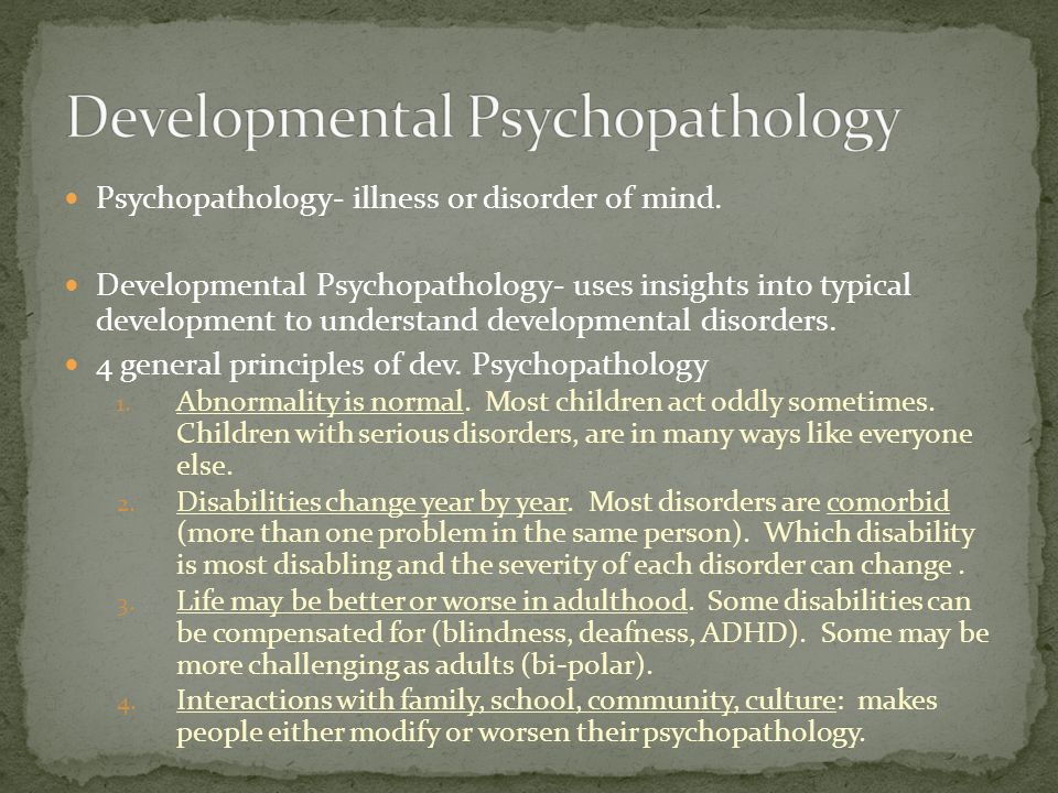 Psychopathology- illness or disorder of mind.