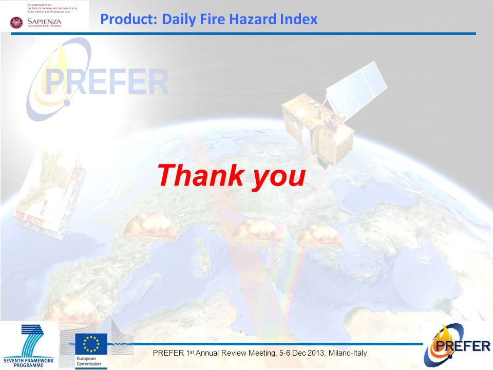 PREFER 1 st Annual Review Meeting, 5-6 Dec 2013, Milano-Italy Thank you Product: Daily Fire Hazard Index
