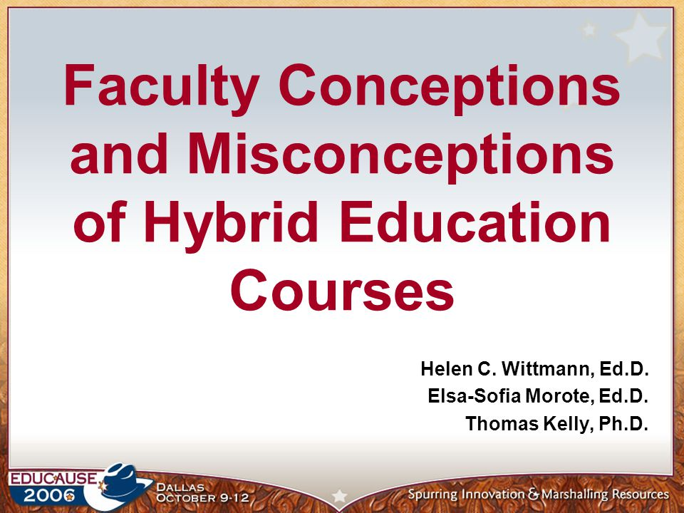 Faculty Conceptions and Misconceptions of Hybrid Education Courses Helen C.