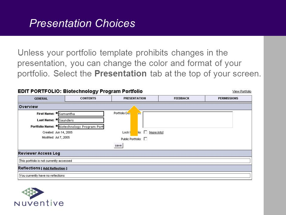 Presentation Choices Unless your portfolio template prohibits changes in the presentation, you can change the color and format of your portfolio.