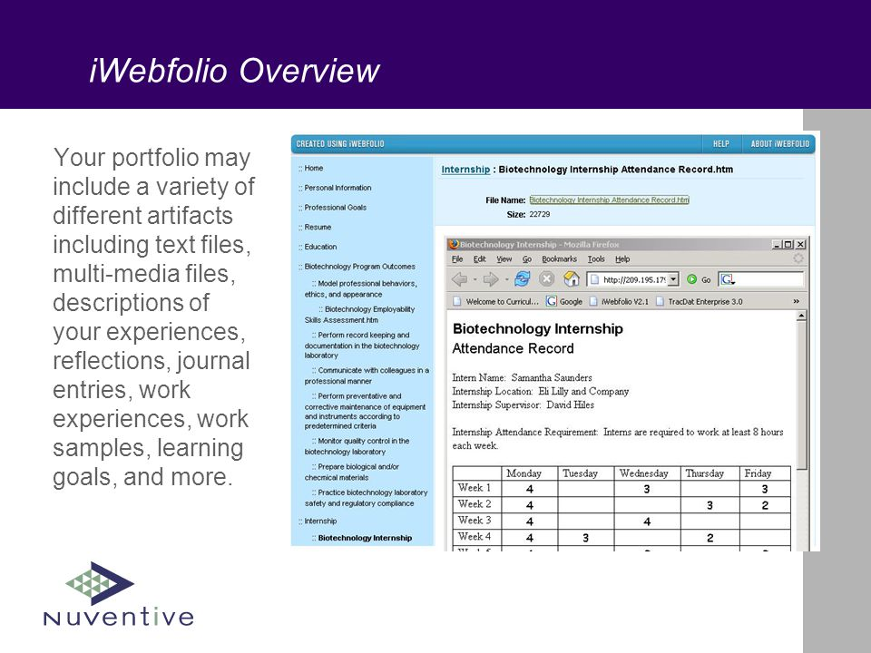 iWebfolio Overview Your portfolio may include a variety of different artifacts including text files, multi-media files, descriptions of your experiences, reflections, journal entries, work experiences, work samples, learning goals, and more.