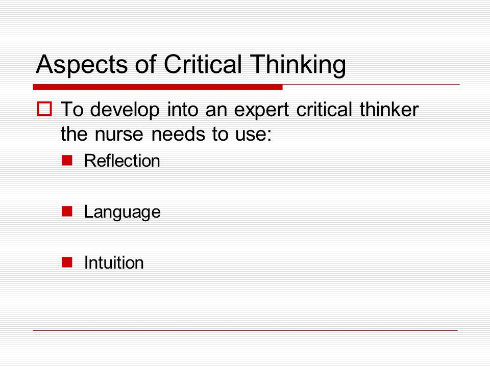 value of critical thinking in nursing What is critical thinking critical thinking is a higher-order cognitive skill that is indispensable to students, readying them to respond to a variety of complex problems that are sure to arise in their personal and professional lives.