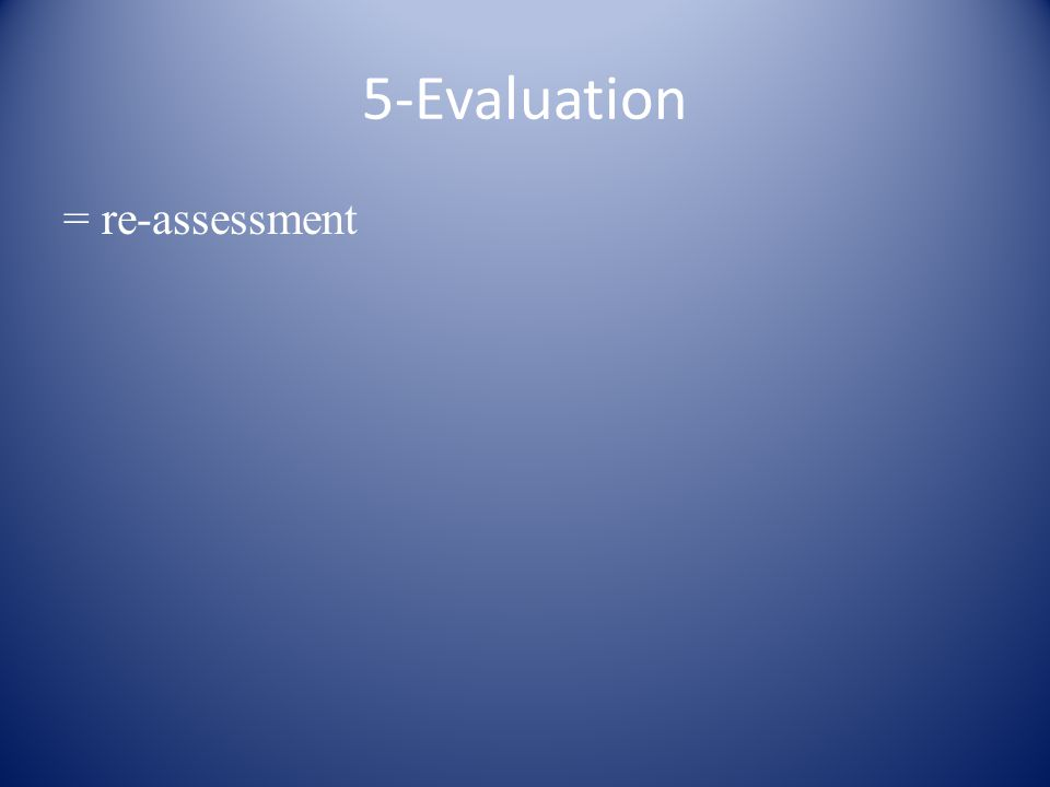 5-Evaluation = re-assessment