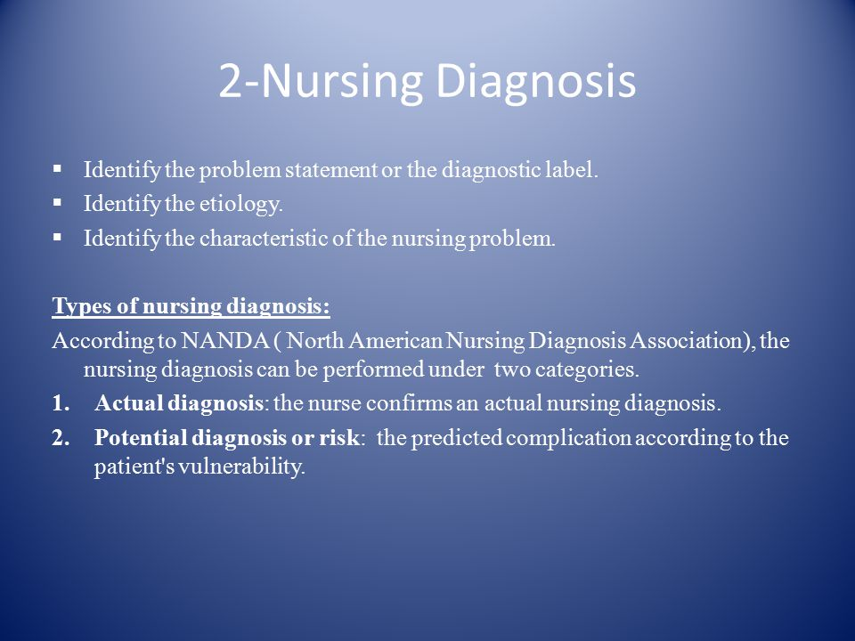 2-Nursing Diagnosis  Identify the problem statement or the diagnostic label.