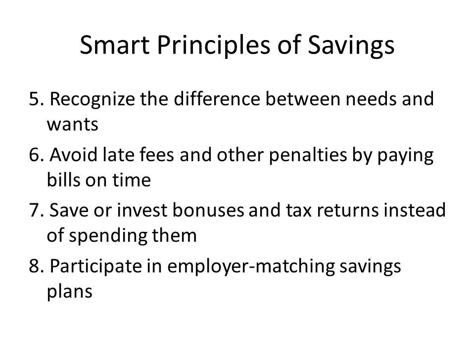 Smart Principles of Savings 5. Recognize the difference between needs and wants 6.