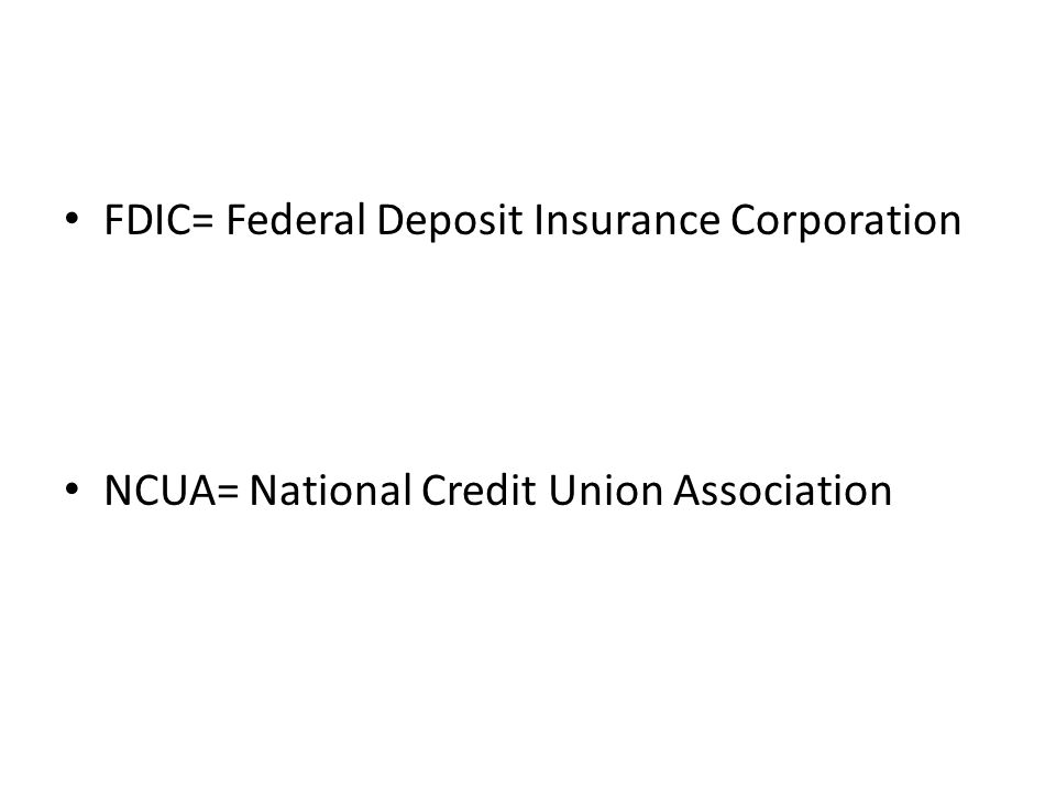 FDIC= Federal Deposit Insurance Corporation NCUA= National Credit Union Association