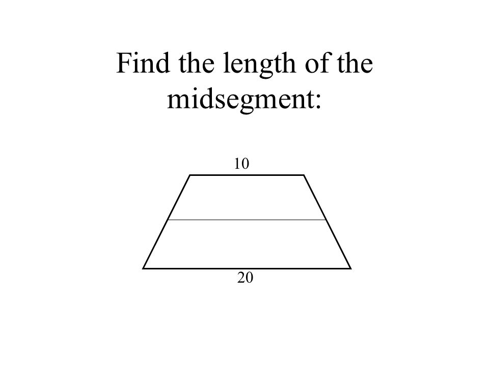 Find the length of the midsegment: 10 20