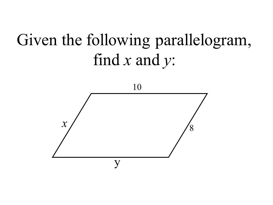 Given the following parallelogram, find x and y: 10 8 x y